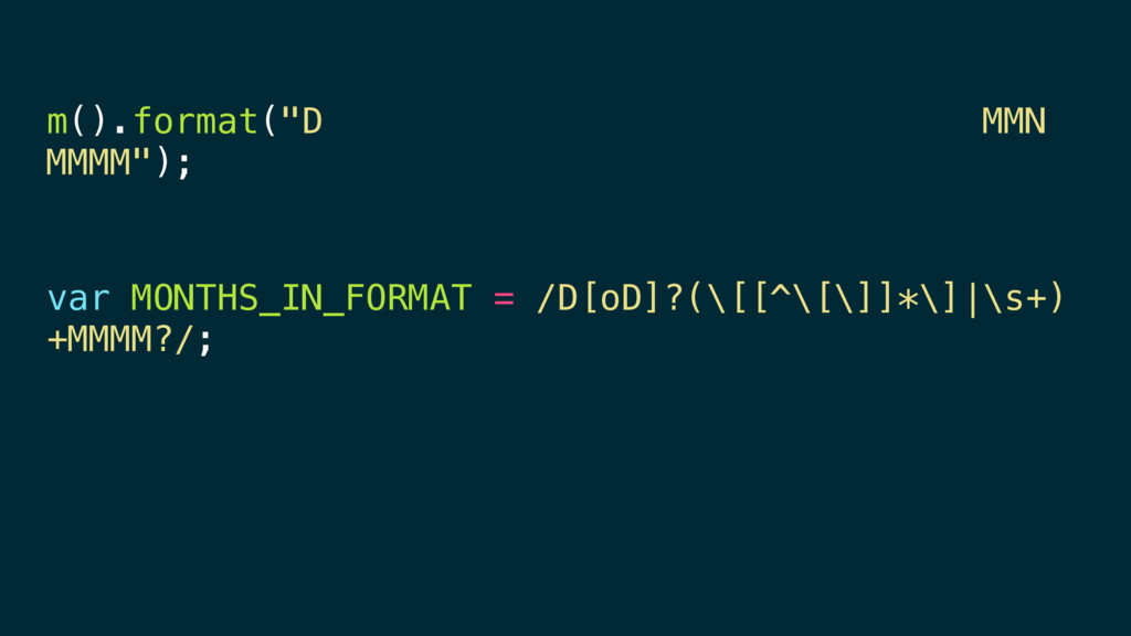 "m().format(""D MMN MMMM""); var MONTHS_IN_FORMAT ..."