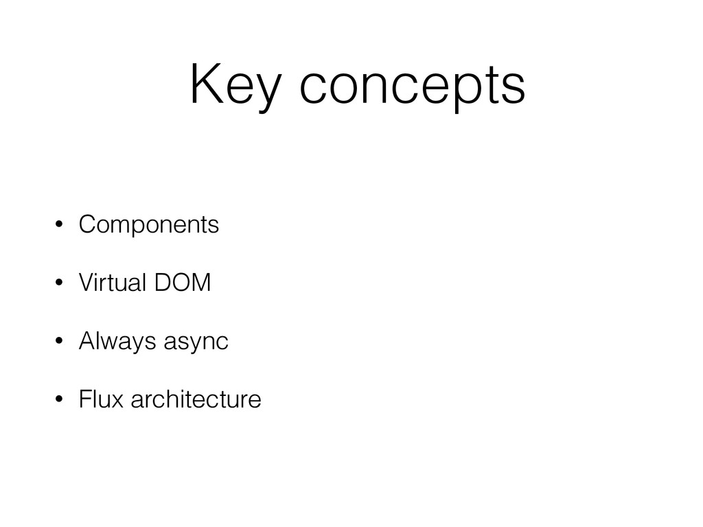 Key concepts • Components • Virtual DOM • Alway...