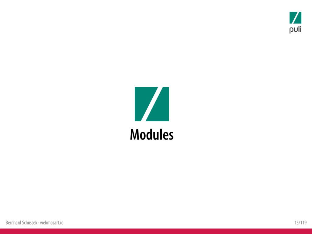 Bernhard Schussek · webmozart.io 15/119 Modules