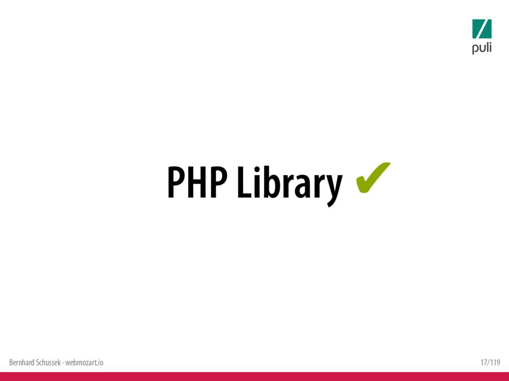 Bernhard Schussek · webmozart.io 17/119 PHP Lib...