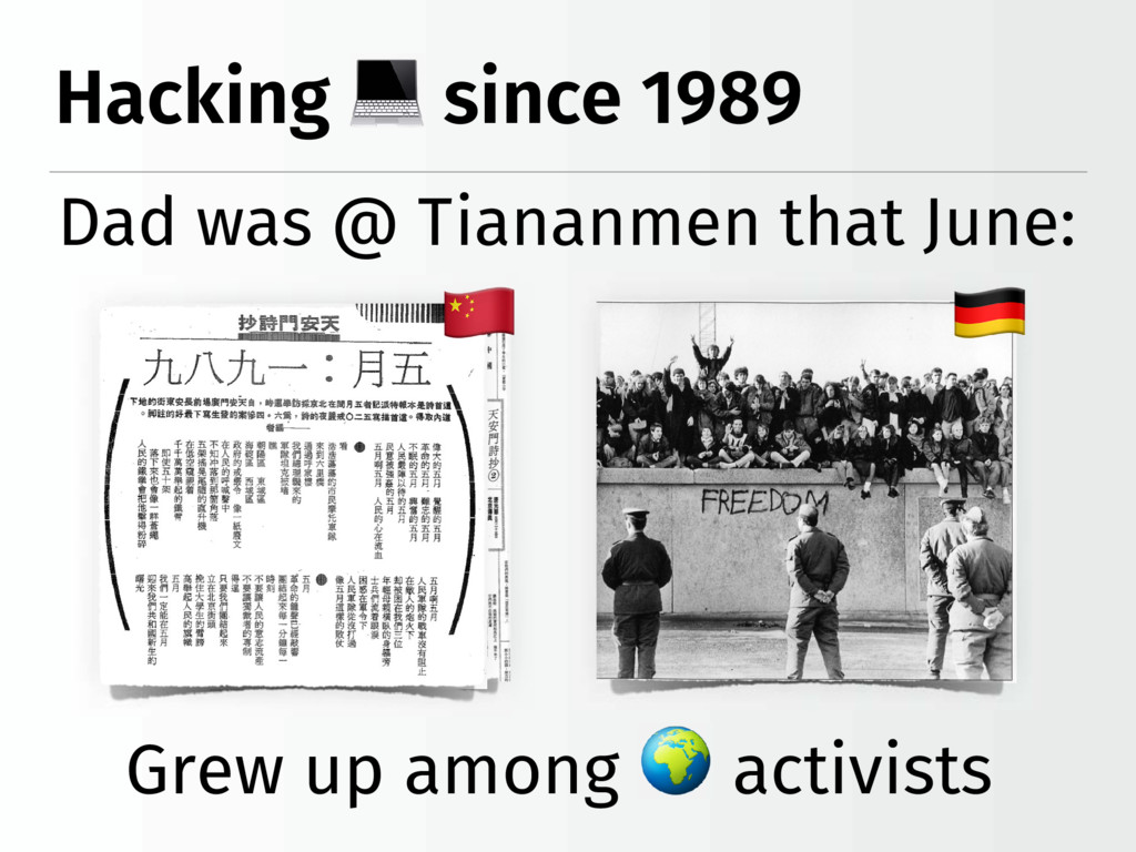 Hacking since 1989 Dad was @ Tiananmen that Jun...
