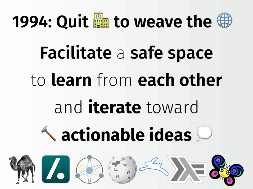 1994: Quit to weave the Facilitate a safe space...