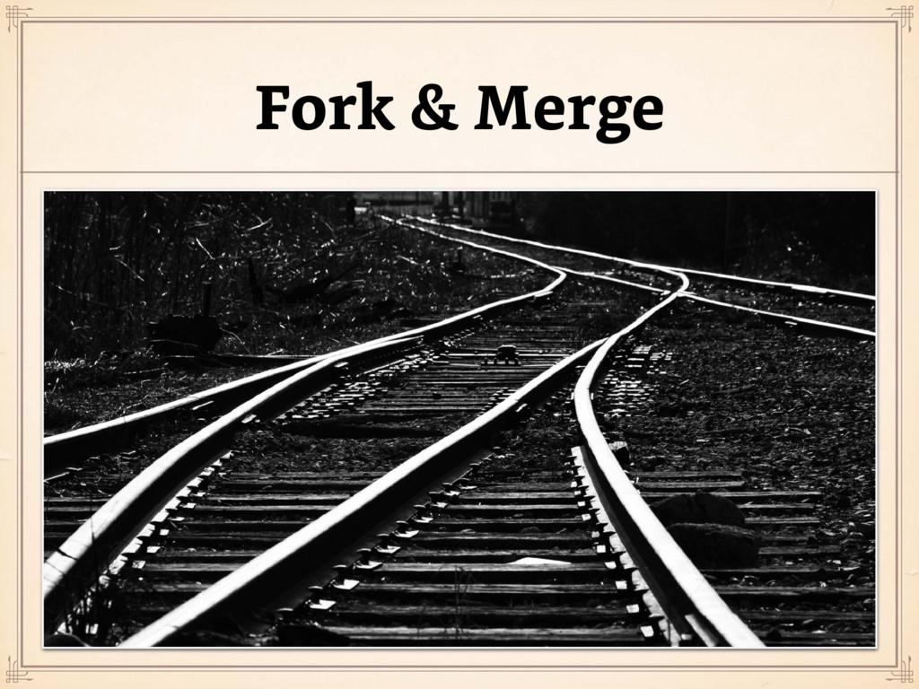Fork & Merge