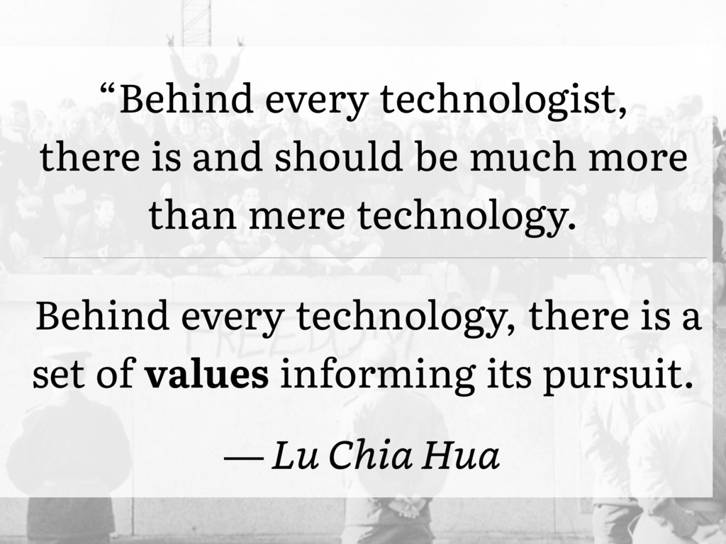 """Behind every technologist, there is and should..."