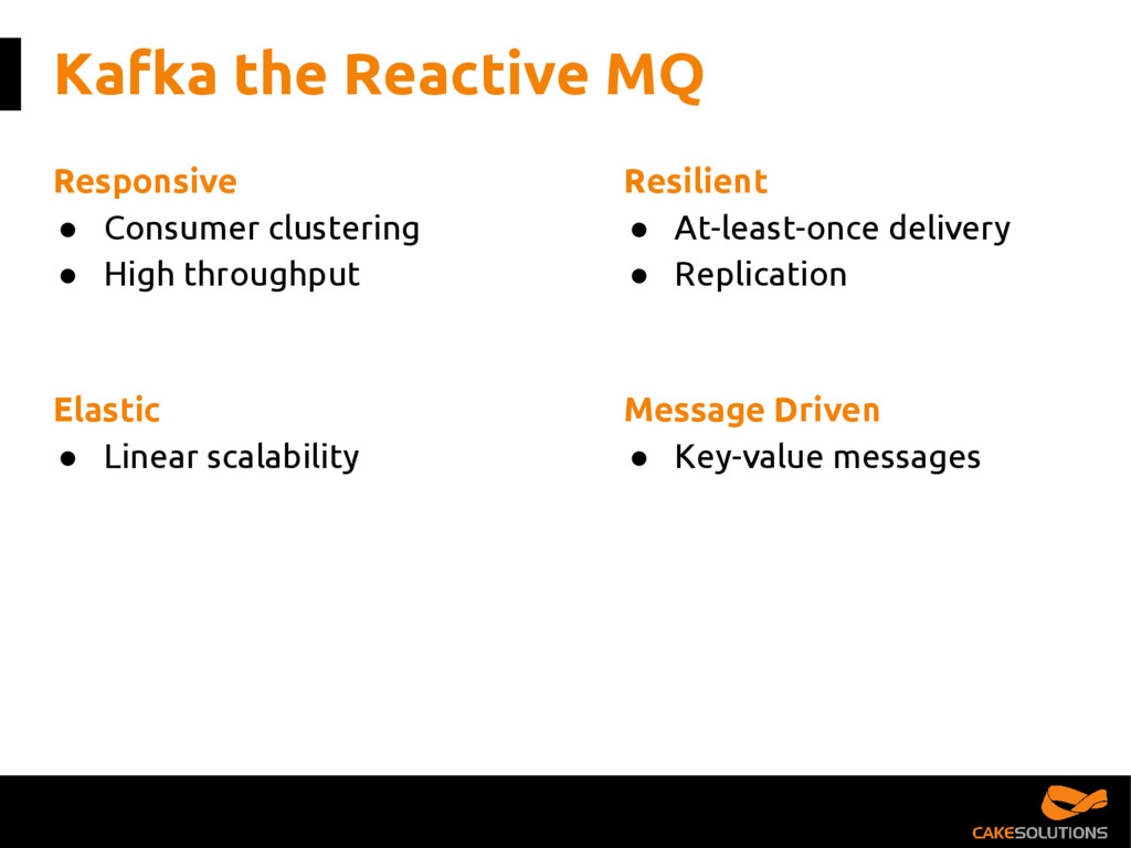 Kafka the Reactive MQ Message Driven ● Key-valu...