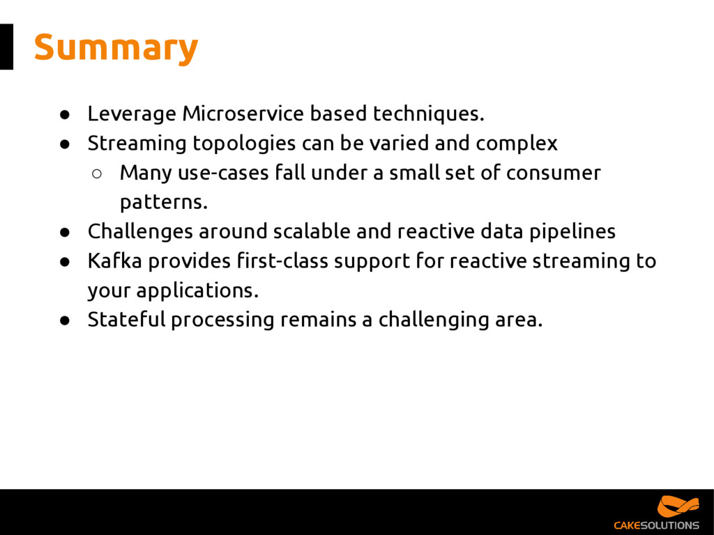 Summary ● Leverage Microservice based technique...