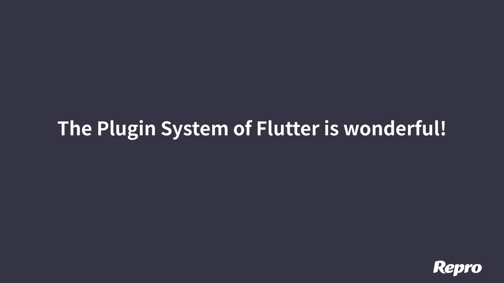 The Plugin System of Flutter is wonderful!