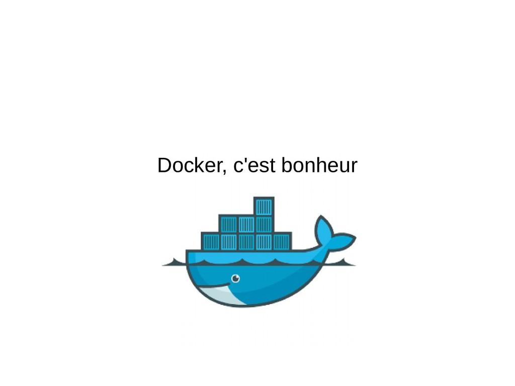 Docker, c'est bonheur