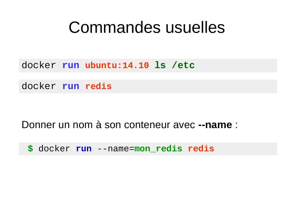 Commandes usuelles $ docker run --name=mon_redi...