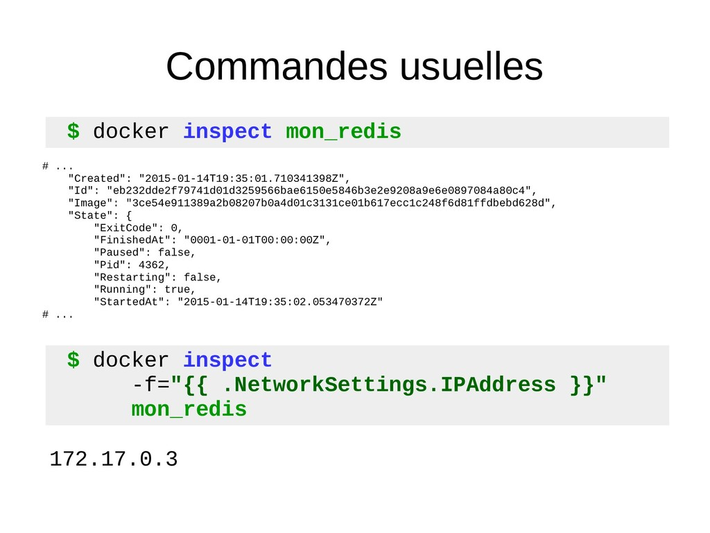 Commandes usuelles $ docker inspect mon_redis #...