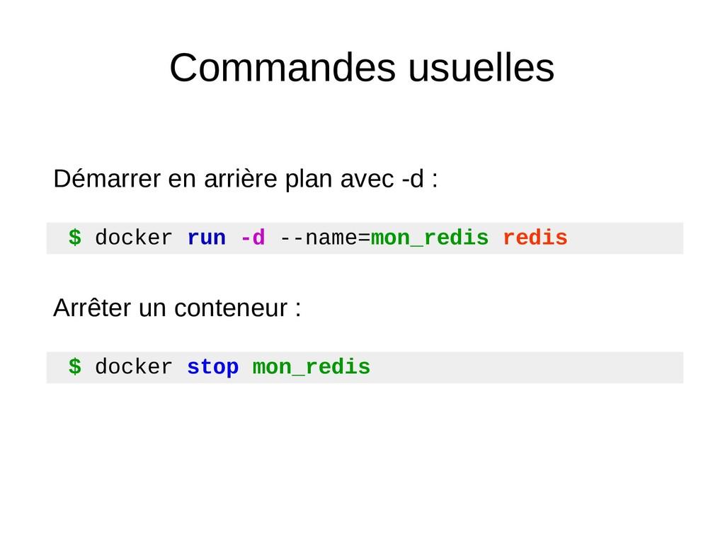 Commandes usuelles $ docker run -d --name=mon_r...
