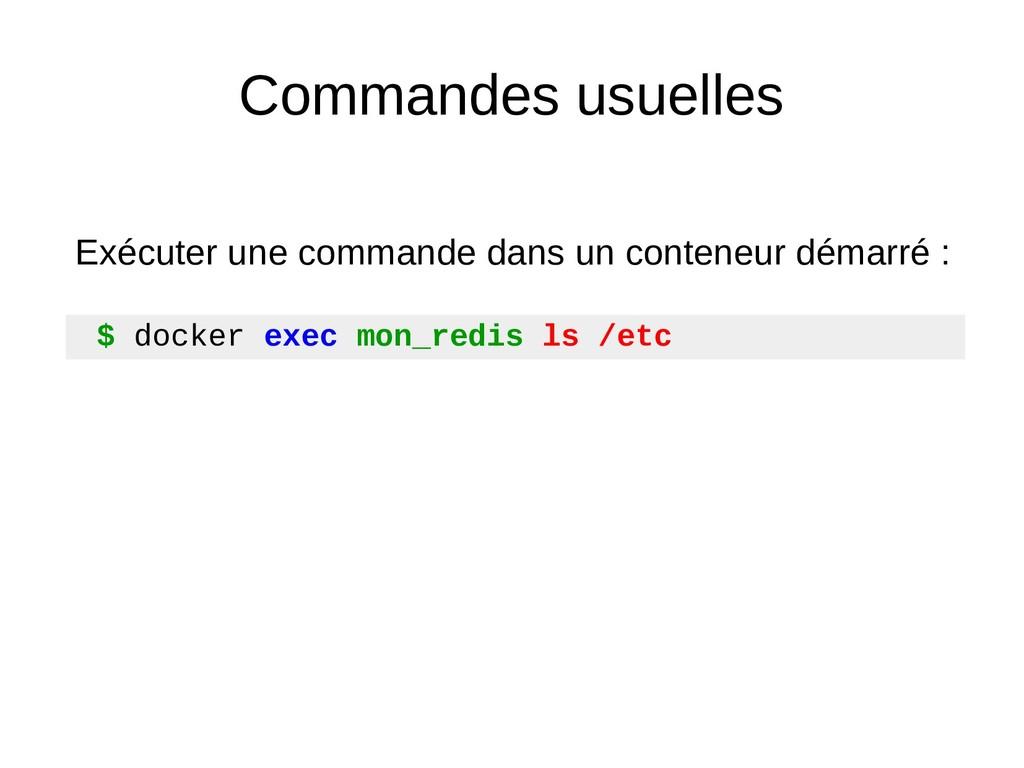 Commandes usuelles $ docker exec mon_redis ls /...