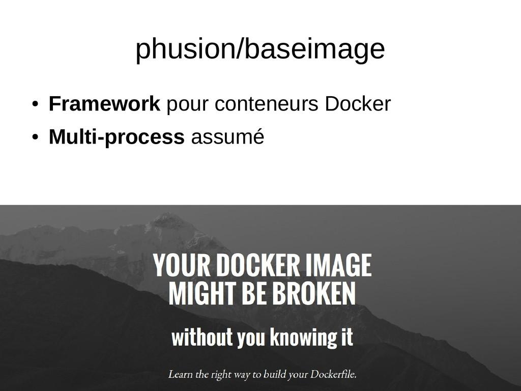 phusion/baseimage ● Framework pour conteneurs D...