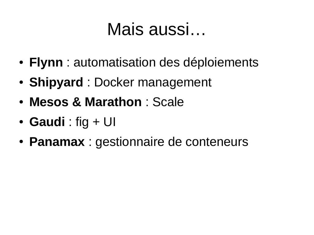Mais aussi… ● Flynn : automatisation des déploi...