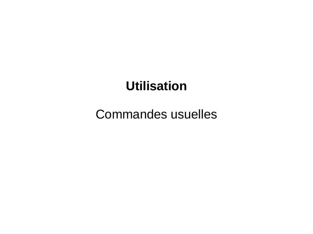 Utilisation Commandes usuelles