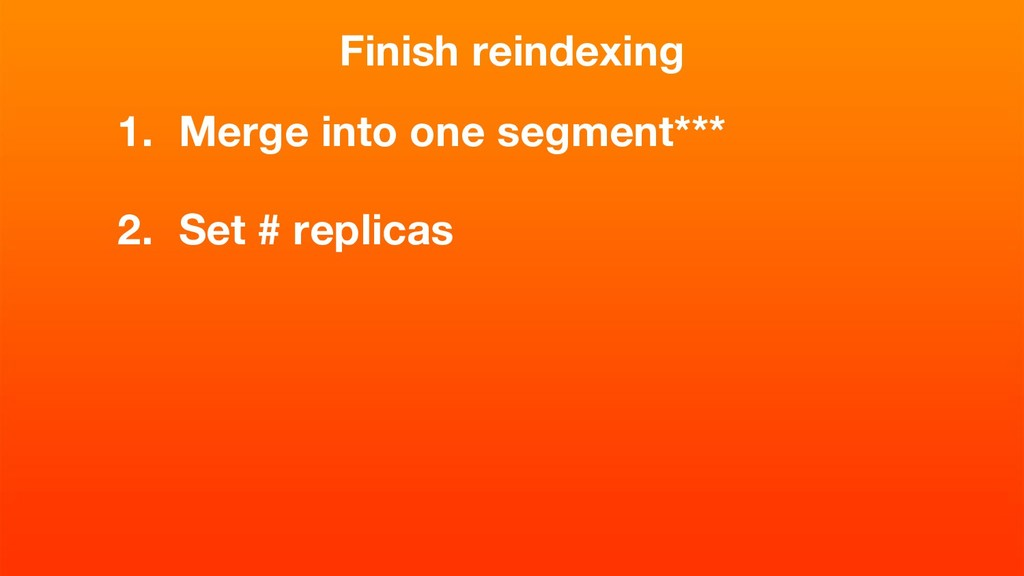 Finish reindexing 1. Merge into one segment*** ...