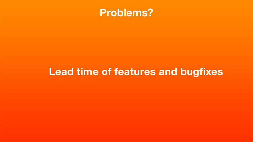 Lead time of features and bugfixes Problems?