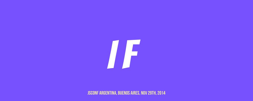 I F JSCONF Argentina, buenos aires, nov 29th, 2...