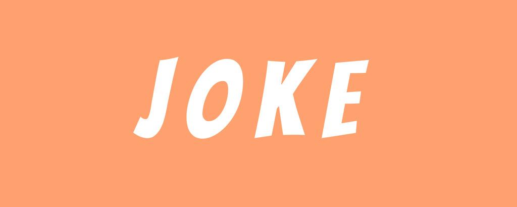 J O K E