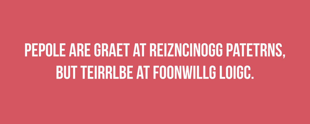 Pepole are graet at reizncinogg patetrns, but t...