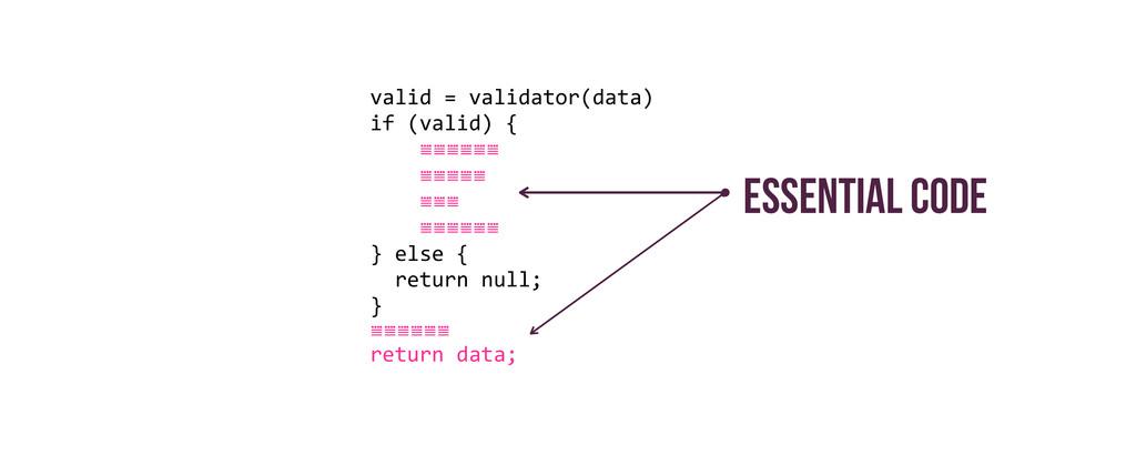 valid = validator(data)  if (valid)...
