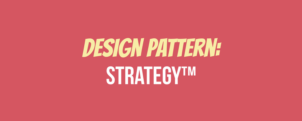 Design pattern:  strategy™