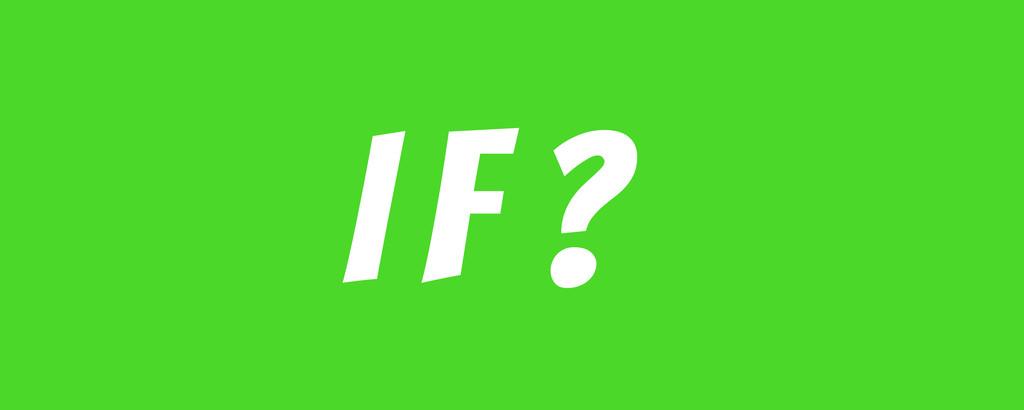 I F ?