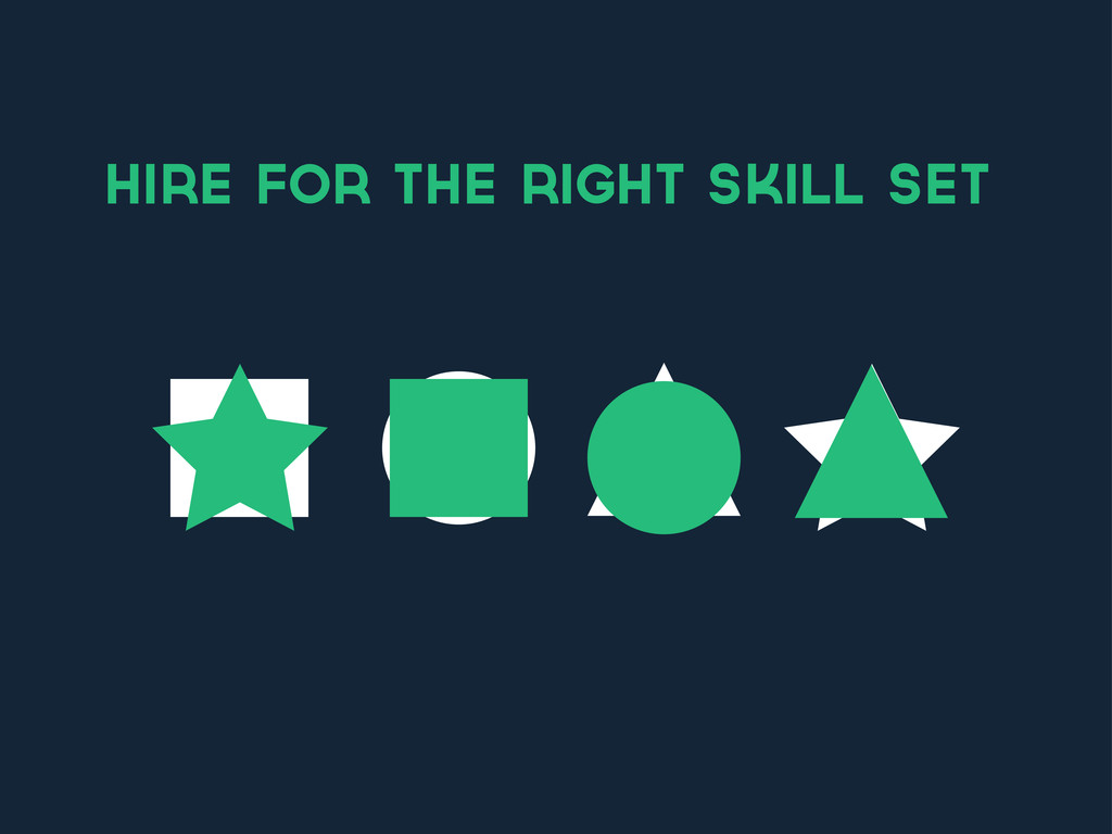 hire for the right skill set