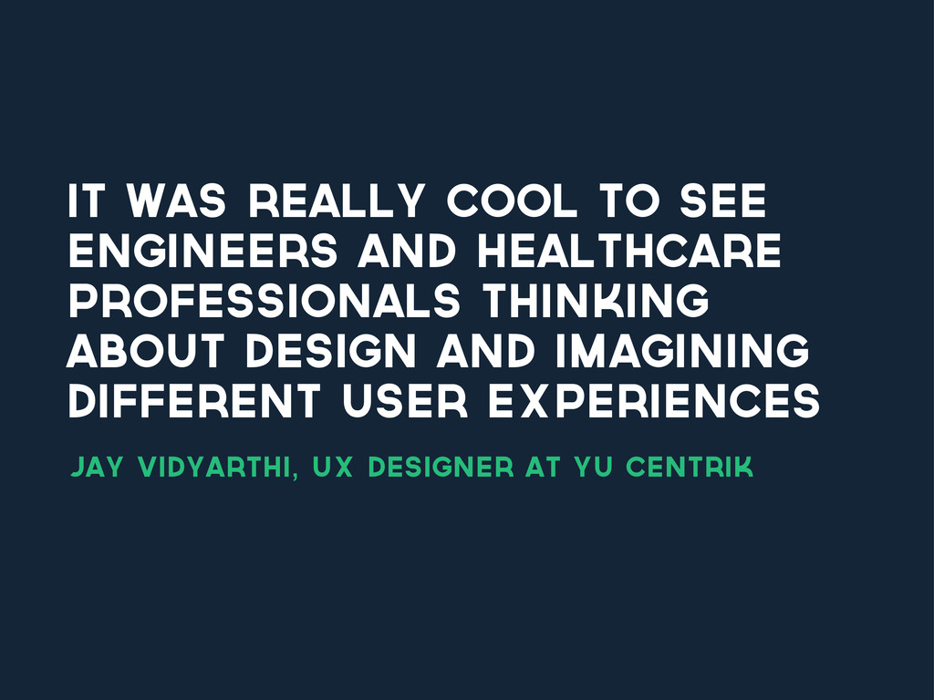It was really cool to see engineers and healthc...