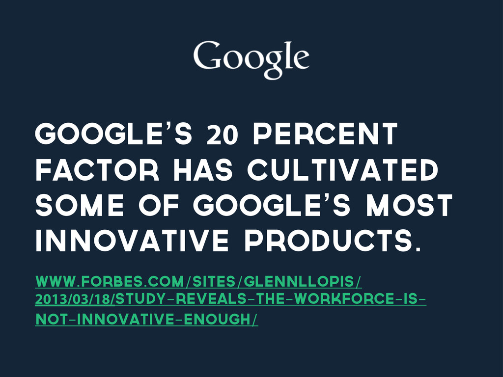 Google's 20 Percent Factor has cultivated some ...