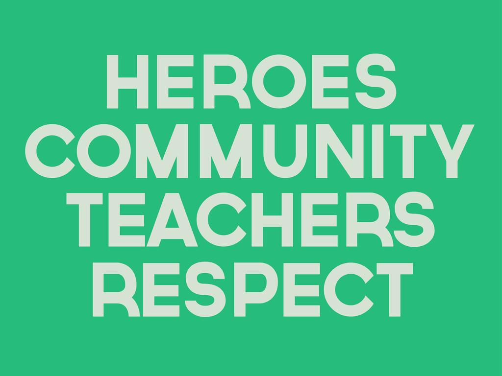 respect teachers community HEROES