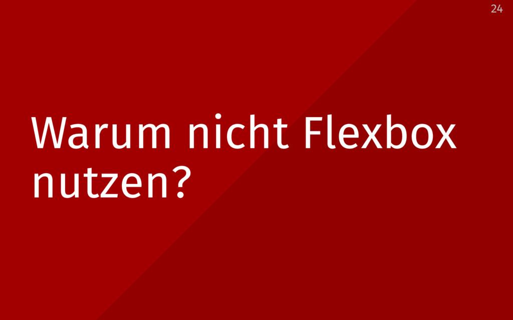 Warum nicht Flexbox nutzen? 24