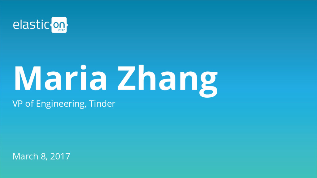 Maria Zhang VP of Engineering, Tinder March 8, ...
