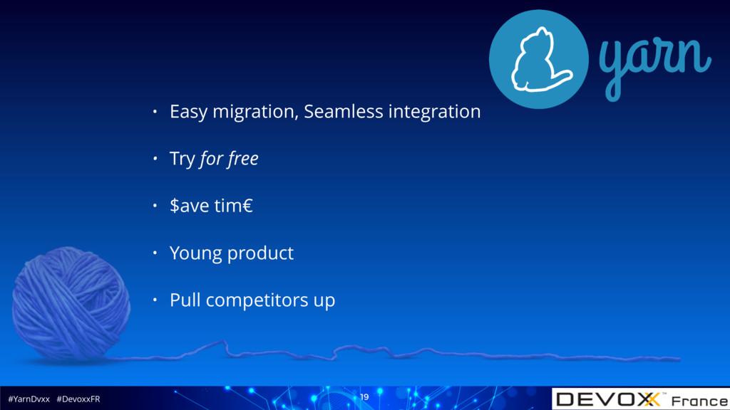 #YarnDvxx #DevoxxFR 19 • Easy migration, Seamle...