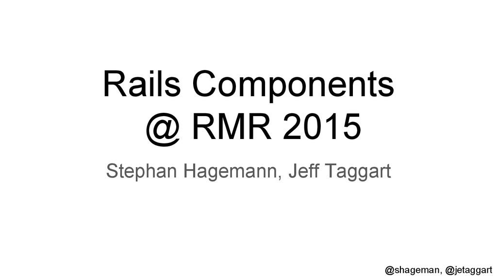 Rails Components @ RMR 2015 Stephan Hagemann, J...