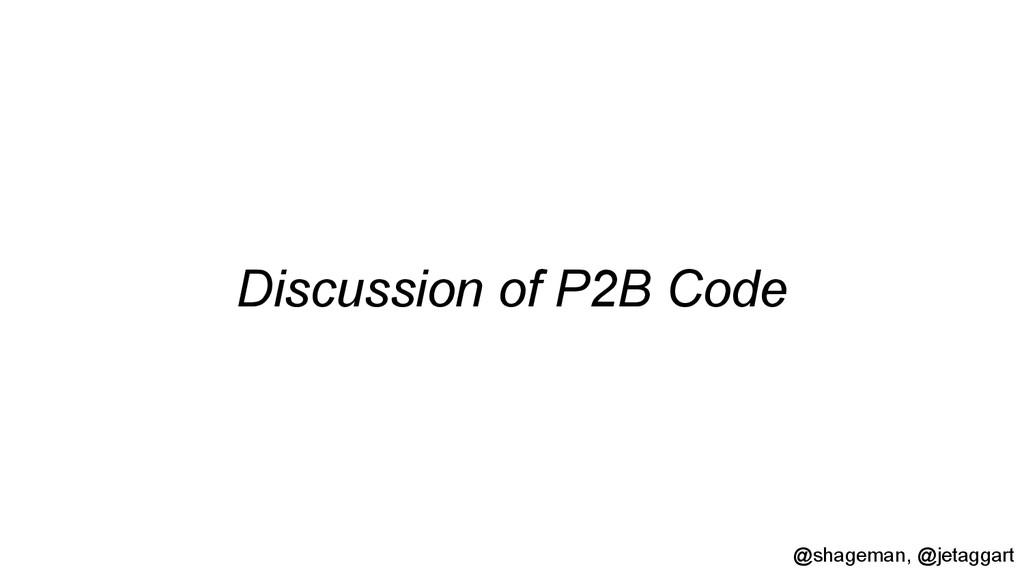 Discussion of P2B Code @shageman, @jetaggart