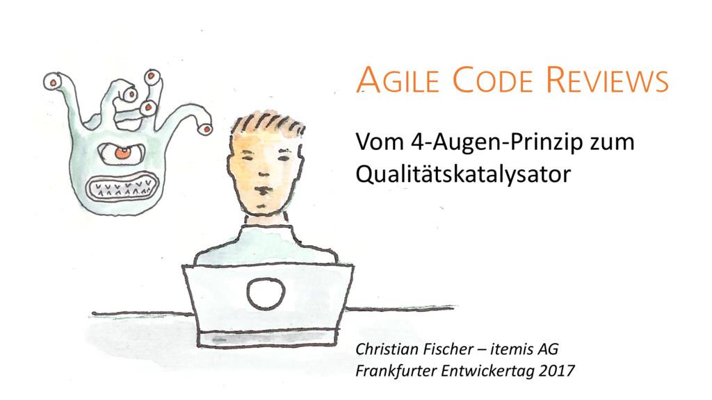 AGILE CODE REVIEWS Vom 4-Augen-Prinzip zum Qual...