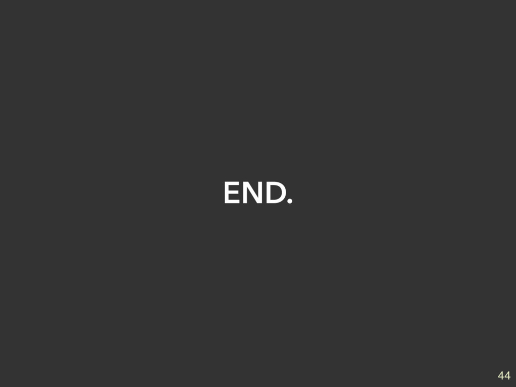 END. 44