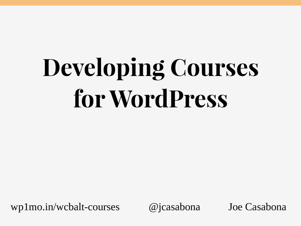Developing Courses for WordPress Joe Casabona w...