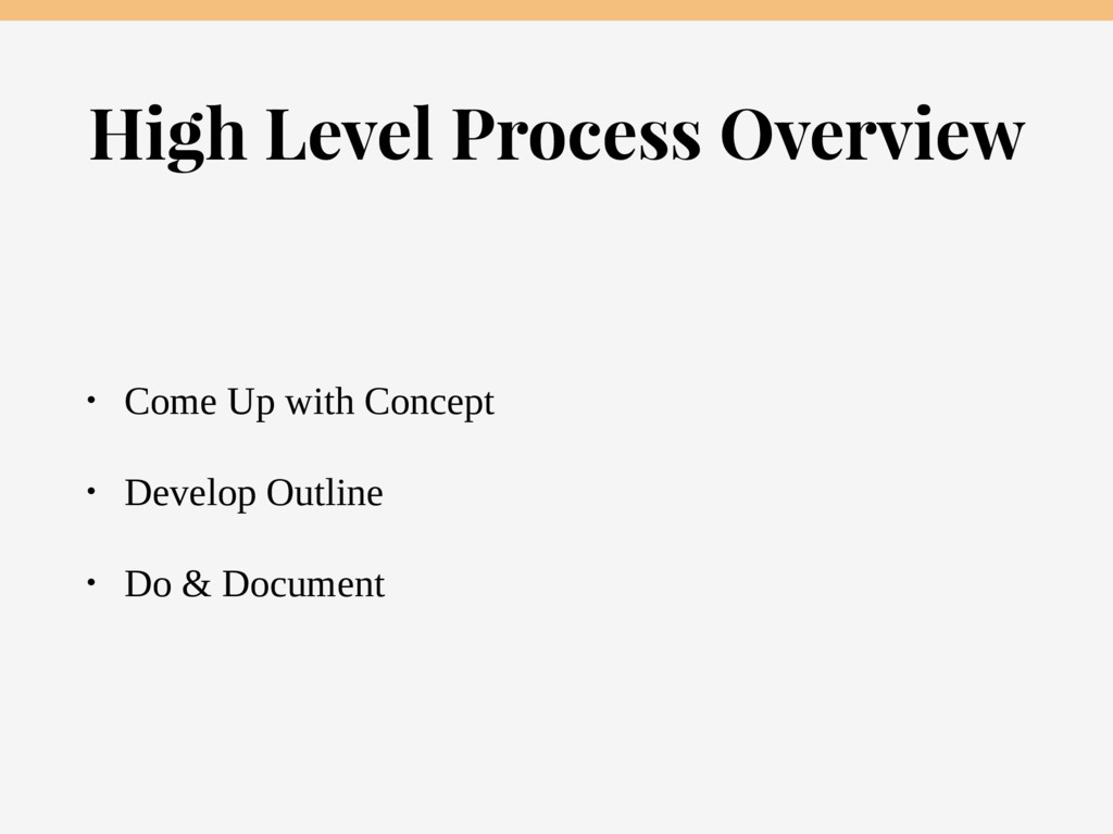 High Level Process Overview • Come Up with Conc...