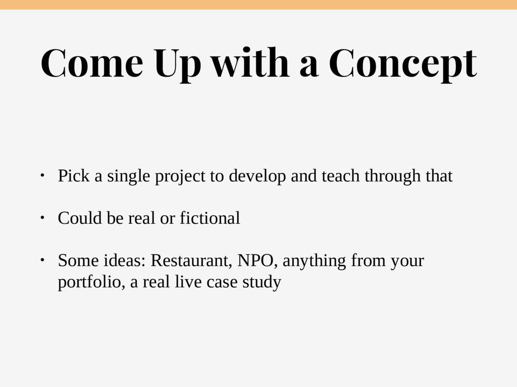 Come Up with a Concept • Pick a single project ...