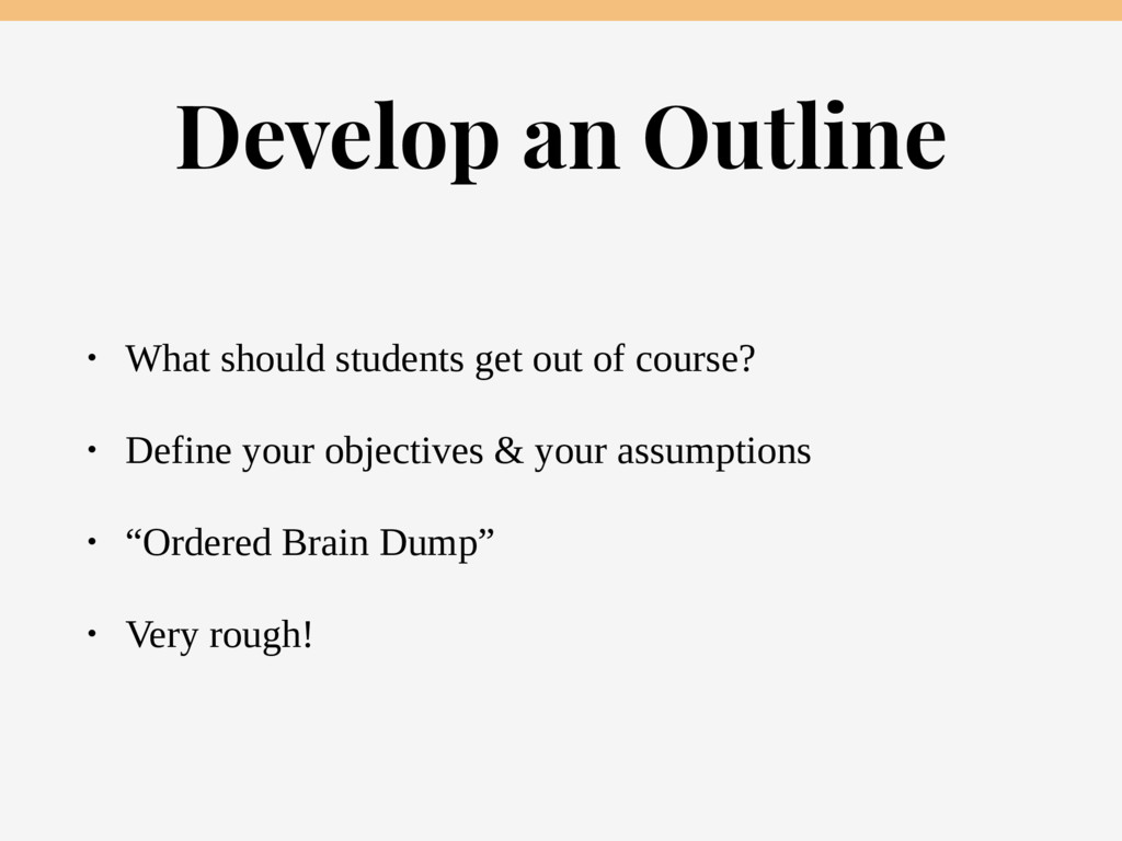 Develop an Outline • What should students get o...