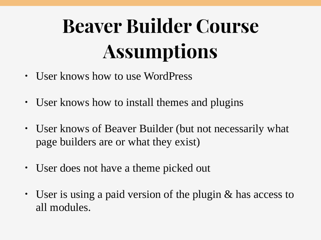 Beaver Builder Course Assumptions • User knows ...