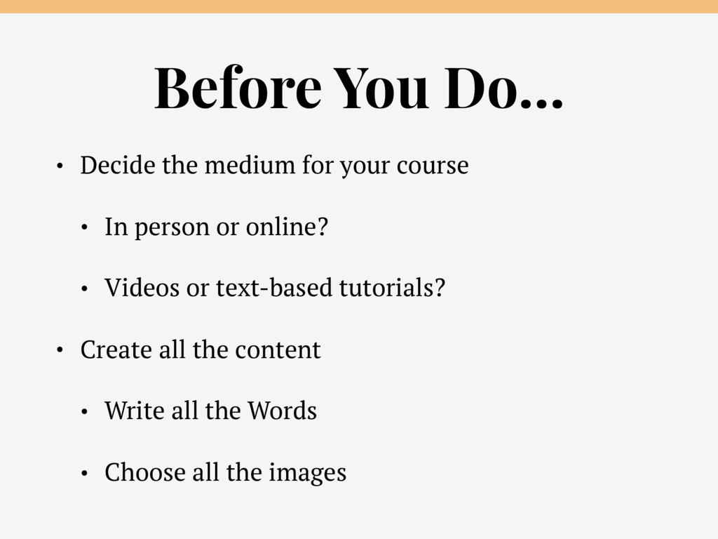 Before You Do… • Decide the medium for your cou...