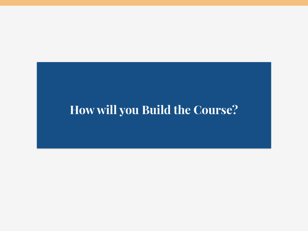 How will you Build the Course?