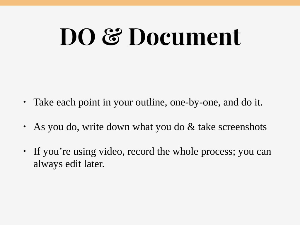 DO & Document • Take each point in your outline...