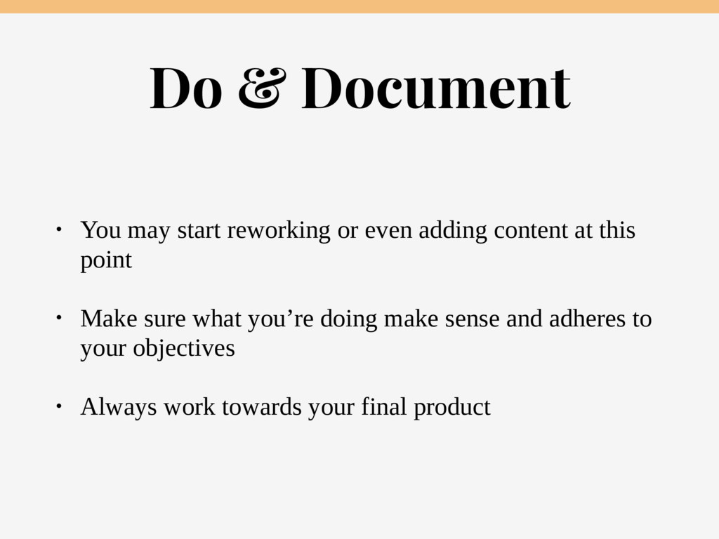 Do & Document • You may start reworking or even...