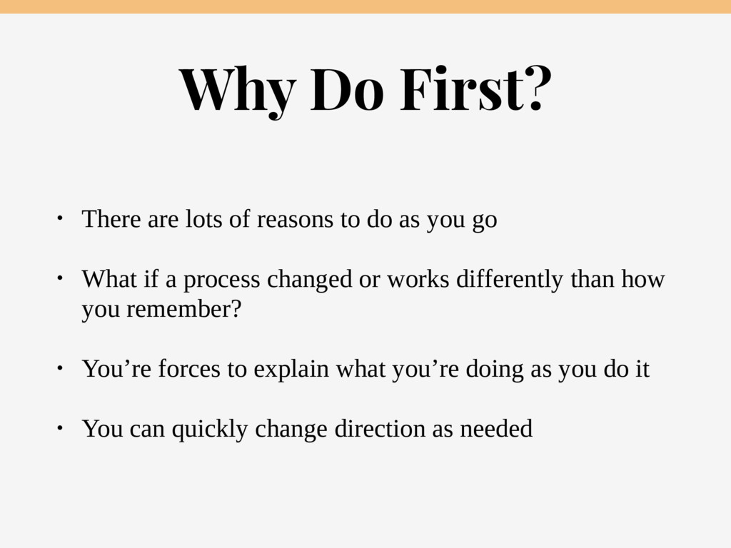 Why Do First? • There are lots of reasons to do...