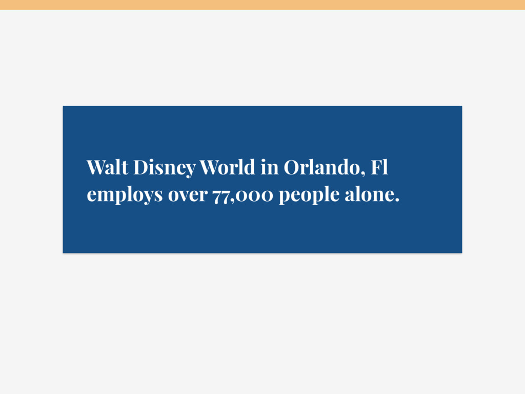 Walt Disney World in Orlando, Fl employs over 7...