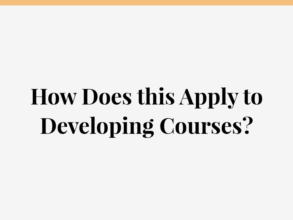 How Does this Apply to Developing Courses?